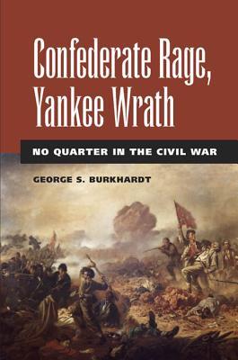Confederate Rage, Yankee Wrath: No Quarter in the Civil War - Burkhardt, George S