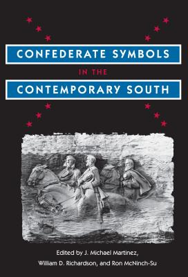 Confederate Symbols in the Contemporary South - Martinez, J Michael (Editor), and Richardson, William D (Editor), and McNinch-Su, Ronald L (Editor)