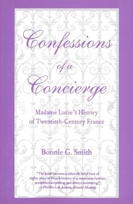 Confessions of a Concierge: Madame Lucie`s History of Twentieth-Century France - Smith, Bonnie G
