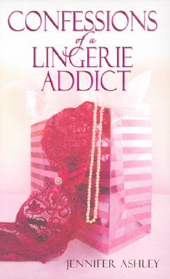 Confessions of a Lingerie Addict - Ashley, Jennifer