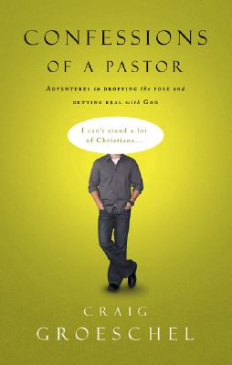 Confessions of a Pastor: Adventures in Dropping the Pose and Getting Real with God - Groeschel, Craig