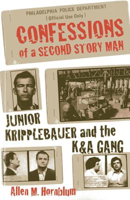 Confessions of a Second Story Man: Junior Kripplebauer and the K&A Gang - Hornblum, Allen M