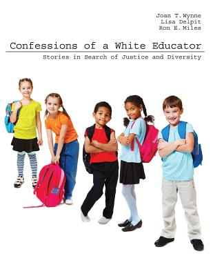 Confessions of a White Educator: Stories in Search of Justice and Diversity - Wynne, Joan Therese, and Delpit, Lisa D, and Miles, Ronald E