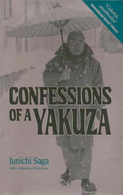 Confessions of a Yakuza: A Life in Japan's Underworld - Saga, Junichi, Dr., and Bester, John (Translated by)