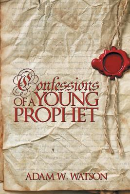 Confessions of a Young Prophet - Watson, Adam W