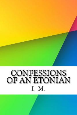Confessions of an Etonian - M, I E