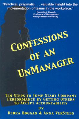 Confessions of an Unmanager: Ten Steps to Jump Start Company Performance by Getting Others to Accept Accountability - VerSteeg, Anna, and Boggan, Debra