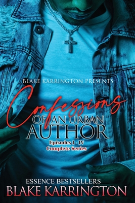 Confessions Of An Urban Author: Welcome To The Industry Episode 1-4 - Zion, and Karrington, Blake