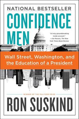 Confidence Men: Wall Street, Washington, and the Education of a President - Suskind, Ron