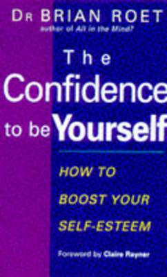 Confidence to Be Yourself - Roet, Brian, Dr., and Roet, Dr Brian