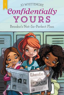 Confidentially Yours #1: Brooke's Not-So-Perfect Plan - Whittemore, Jo