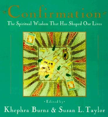 Confirmation: The Spiritual Wisdom That Has Shaped Our Lives - Taylor, Susan L (Editor), and Burns, Khephra