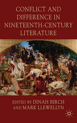 Conflict and Difference in Nineteenth-Century Literature - Birch, Dinah (Editor), and Llewellyn, Mark (Editor)