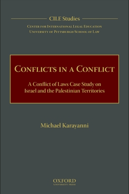 Conflicts in a Conflict: A Conflict of Laws Case Study on Israel and the Palestinian Territories - Karayanni, Michael