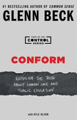 Conform: Exposing the Truth about Common Core and Public Education - Beck, Glenn
