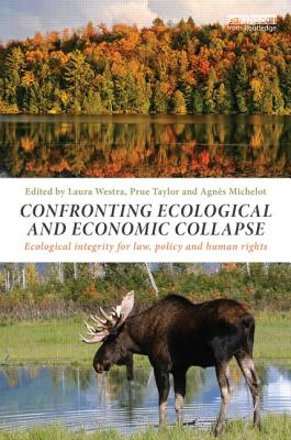 Confronting Ecological and Economic Collapse: Ecological Integrity for Law, Policy and Human Rights - Westra, Laura (Editor), and Taylor, Prue (Editor), and Michelot, Agnes (Editor)