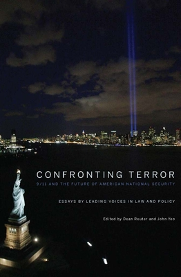 Confronting Terror: 9/11 and the Future of American National Security - Reuter, Dean, and Yoo, John