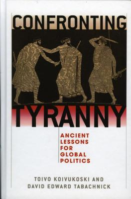 Confronting Tyranny: Ancient Lessons for Global Politics - Koivukoski, Toivo (Editor), and Tabachnick, David E (Editor), and Beiner, Ronald, Professor (Contributions by)