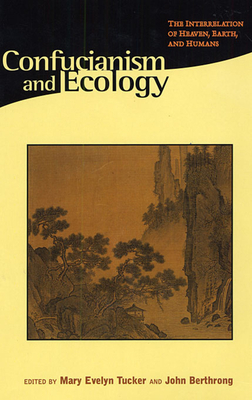 Confucianism and Ecology: The Interrelation of Heaven, Earth, and Humans - Tucker, Mary Evelyn (Editor), and Berthrong, John (Editor), and Adler, Joseph A (Contributions by)