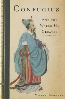 Confucius: And the World He Created - Schuman, Michael