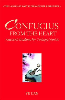 Confucius from the Heart: Ancient Wisdom for Today's World - Dan, Yu