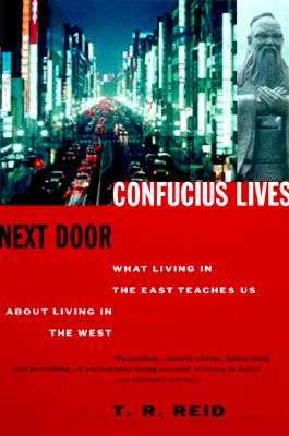 Confucius Lives Next Door: What Living in the East Teaches Us about Living in the West - Reid, T R