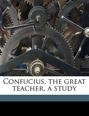 Confucius, the Great Teacher, a Study - Alexander, George Gardiner