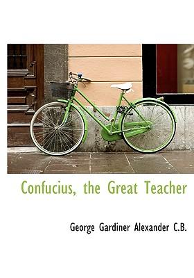 Confucius, the Great Teacher - Alexander