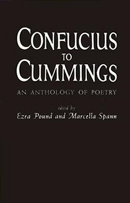Confucius to Cummings: An Anthology of Poetry - Pound, Ezra (Editor)