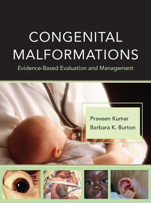 Congenital Malformations: Evidence-Based Evaluation and Management - Kumar, Praveen, and Burton, Barbara K