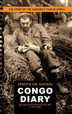 Congo Diary: The Story of Che Guevara's Lost Year in Africa - Guevara, Ernesto Che, and Guevara, Aleida (Foreword by)