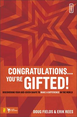 Congratulations ... You're Gifted!: Discovering Your God-Given Shape to Make a Difference in the World - Fields, Doug, and Rees, Erik