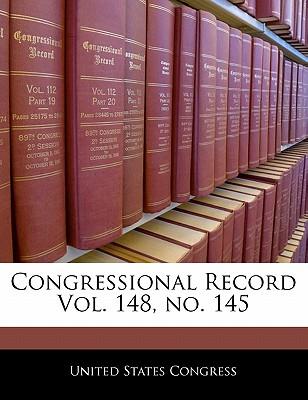 Congressional Record Vol. 148, No. 145 - United States Congress (Creator)