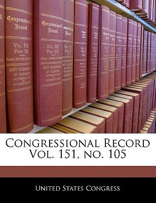Congressional Record Vol. 151, No. 105 - United States Congress (Creator)
