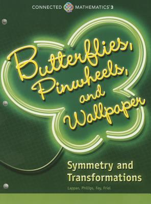 Connected Mathematics 3 Student Edition Grade 8 Butterflies Pinwheels and Wallpaper: Symmetry and Transformations Copyright 2014 -