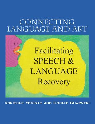 Connecting Language and Art: Facilitating Speech and Language Recovery - Yorinks, Adrienne, and Guarneri, Connie