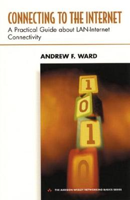 Connecting to the Internet: A Practical Guide about LAN-Internet Connectivity - Ward, Andrew F