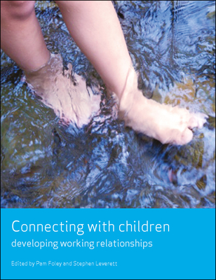 Connecting with Children: Developing Working Relationships - Foley, Pam (Editor), and Leverett, Stephen (Editor)