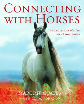 Connecting with Horses: The Life Lessons We Can Learn from Horses - Coates, Margrit, and Kohanov, Linda (Foreword by)
