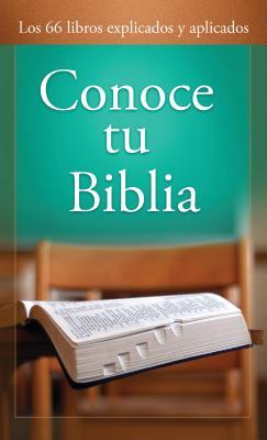 Conoce Tu Biblia: Los 66 Libros Explicados y Aplicados - Kent, Paul