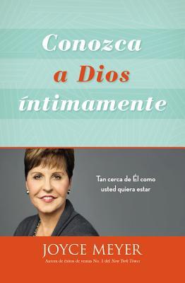 Conozca A Dios Intimamente: Tan Cerca de el Como Usted Quiera Estar - Meyer, Joyce