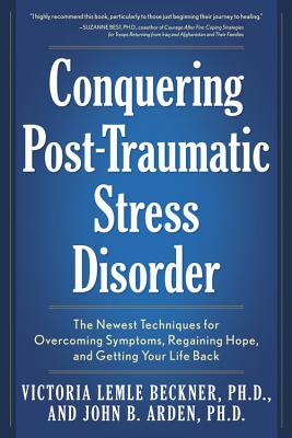 Conquering Post-Traumatic Stress Disorder: The Newest Techniques for Overcoming Symptoms, Regaining Hope, and Getting Your Life Back - Lemle Beckner, Victoria, and Arden, John B