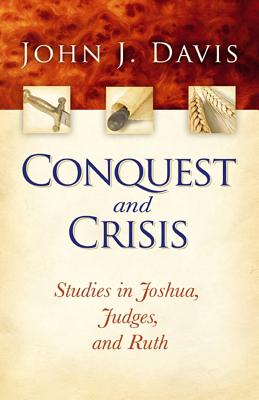 Conquest and Crisis: Studies in Joshua, Judges and Ruth - Davis, John J