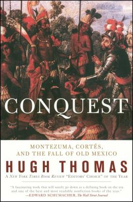 Conquest: Cortes, Montezuma, and the Fall of Old Mexico - Thomas, Hugh