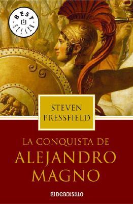 Conquista de Alejandro Magno, - Pressfield, Steven