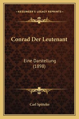 Conrad Der Leutenant: Eine Darstellung (1898) - Spitteler, Carl