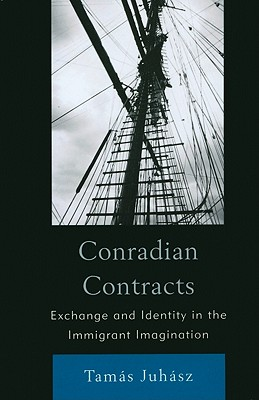 Conradian Contracts: Exchange and Identity in the Immigrant Imagination - Juhasz, Tamas