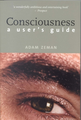 Consciousness: A User's Guide - Zeman, Adam, Professor