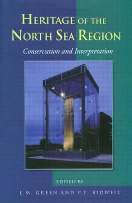 Conservation and Interpretation: Heritage of the North Sea Region - Green, L. M., and Bidwell, Paul