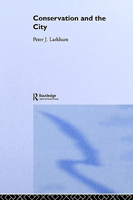 Conservation and the City - Larkham, Peter J